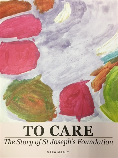 """TO CARE"" The story of St. Joseph's Foundation"